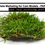 Affiliate Marketing for Cam Models – Part 1: Are you Missing Out?